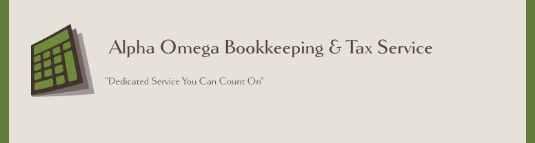 "Alpha Omega Bookkeeping & Tax Service - ""Dedicated Service You Can Count On"""
